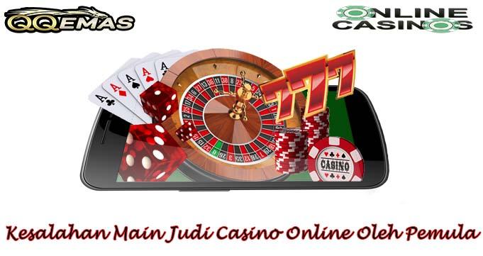 Kesalahan Main Judi Casino Online Oleh Pemula