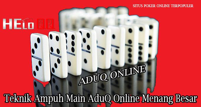 Teknik Ampuh Main AduQ Online Menang Besar