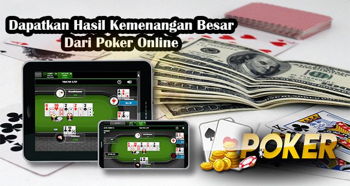 Dapatkan Hasil Kemenangan Besar Dari Poker Online